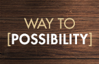 WAY TO POSSIBILITY